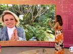 """Ana Maria Braga voltará a comandar """"Mais Você"""" Reprodução/Globo"""